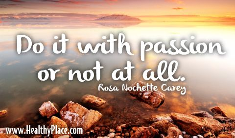 Quote: Do it with passion or not at all.