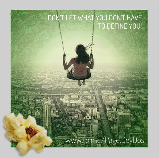 """Don't let what you don't have define you."" #PhotoPopcorns #DeyDos"