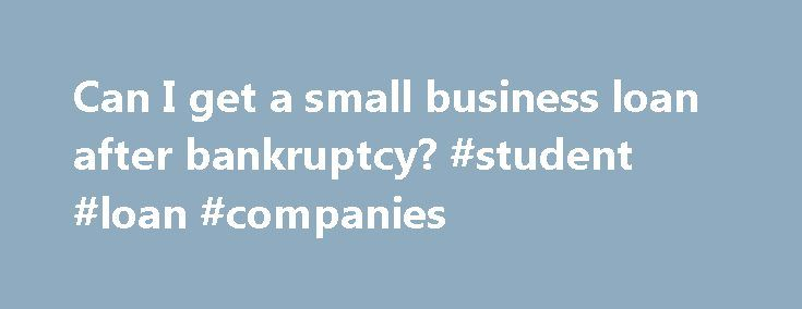 Can I get a small business loan after bankruptcy? #student #loan #companies http://loan.remmont.com/can-i-get-a-small-business-loan-after-bankruptcy-student-loan-companies/  #small loans # Can I get a small business loan after bankruptcy? You can probably get a business loan after bankruptcy, but it will be more difficult. Learn what steps to take to increase your chances of getting a loan. While a personal bankruptcy will remain on your credit report for seven to ten years…The post Can I…