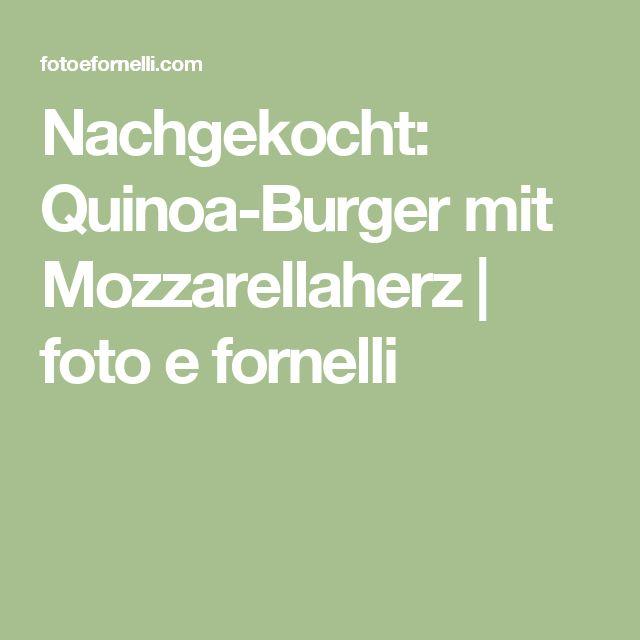 Nachgekocht: Quinoa-Burger mit Mozzarellaherz | foto e fornelli