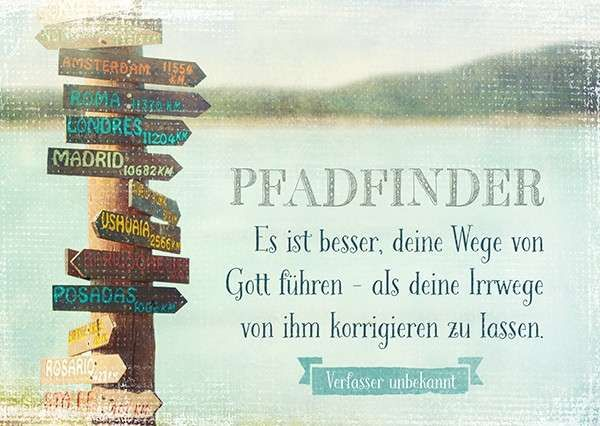 Format 14,8 x 10,5 cm Text: Pfadfinder Es ist besser, deine Wege von Gott führen- als deine Irrwege von ihm korrigieren zu lassen. Verfasser unbekannt