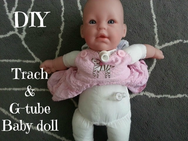 Do It Yourself Trach Amp Gtube Baby Doll I Have A Doll Like
