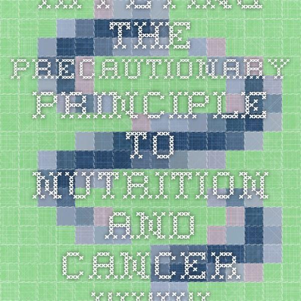 Applying the precautionary principle to nutrition and cancer.  www.ncbi.nlm.nih.gov