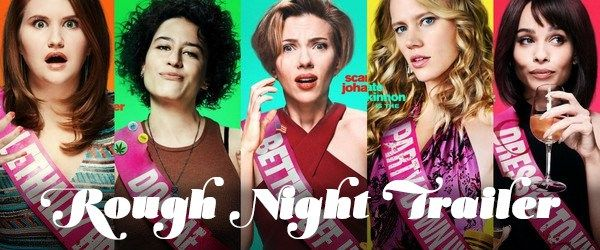 Rough Night Trailer: Bachelorette Party + Sensible Mom Hair + Stripper Murder = Hilarity! - That's Normal