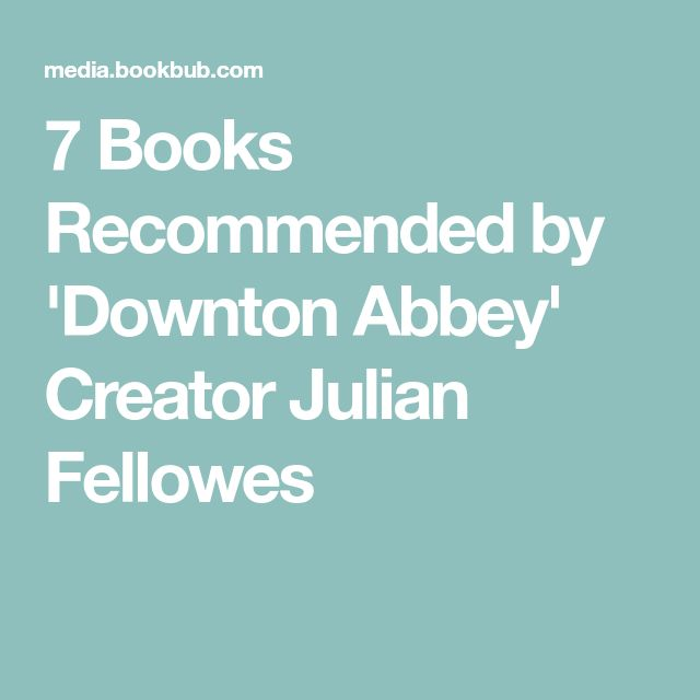 7 Books Recommended by 'Downton Abbey' Creator Julian Fellowes