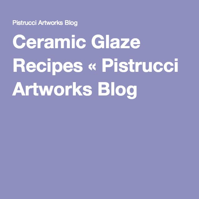 Ceramic Glaze Recipes « Pistrucci Artworks Blog