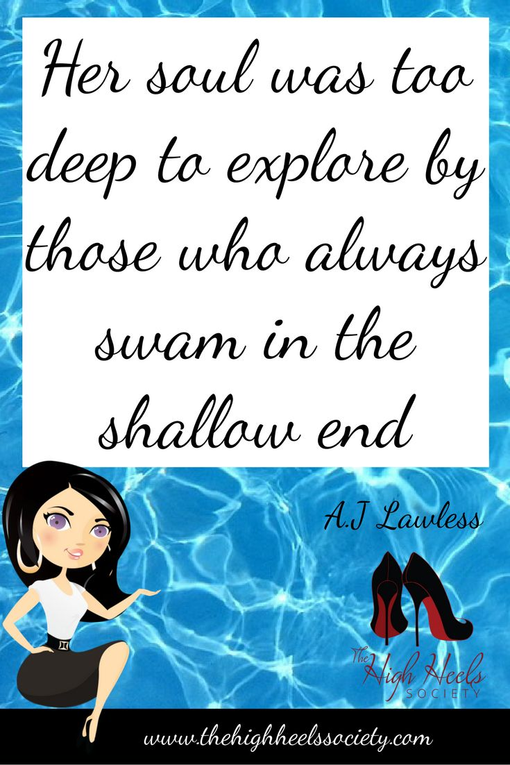 Her soul was too deep to explore by those who always swam in the shallow end. Quotes & Memes. The High Heels Society