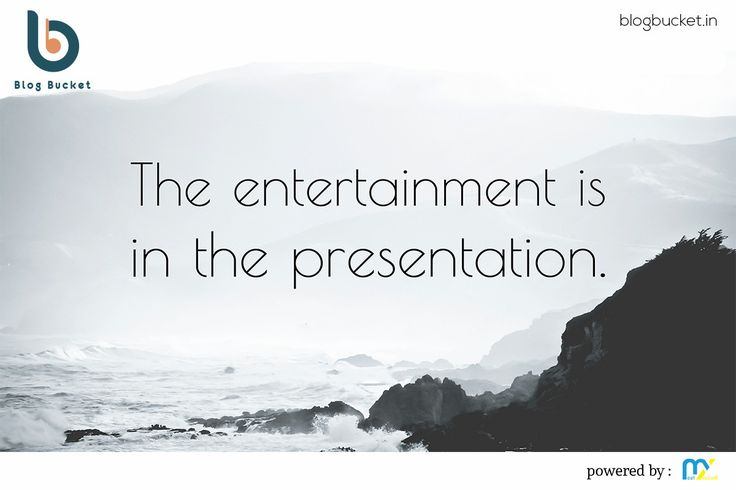 The entertainment is in the presentation. Read more about entertainment on Blog Bucket - http://blogbucket.in/entertainment/