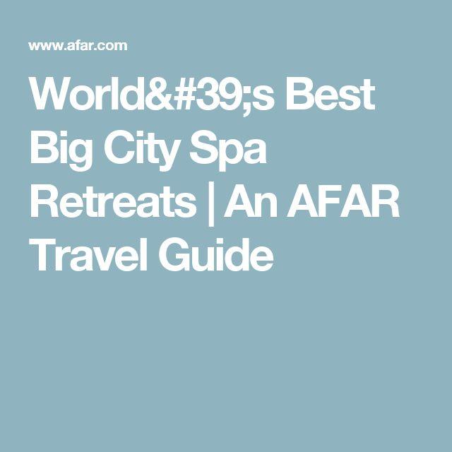 World's Best Big City Spa Retreats | An AFAR Travel Guide