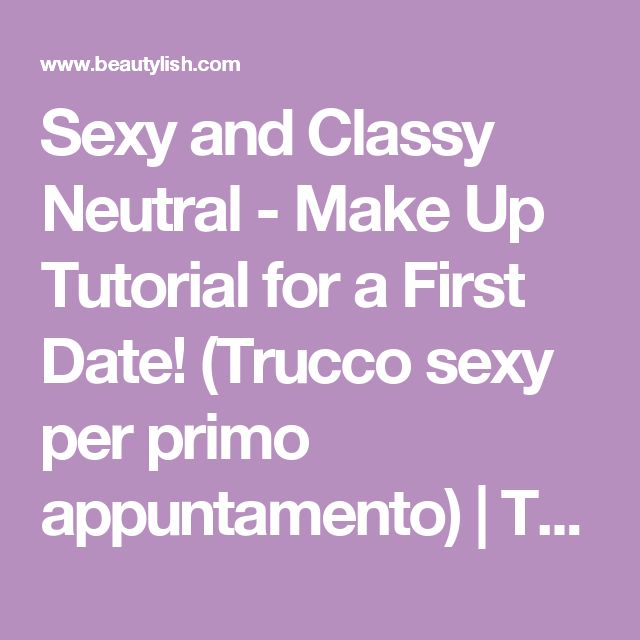 Sexy and Classy Neutral - Make Up Tutorial for a First Date! (Trucco sexy per primo appuntamento) | TheEmanueleCastelli Video | Beautylish