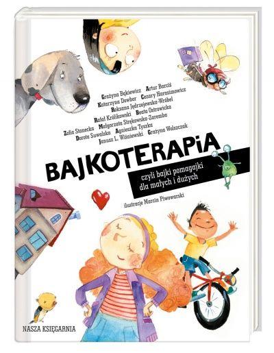 Bajkoterapia, czyli bajki-pomagajki  dla małych i dużych Nasza Księgarnia