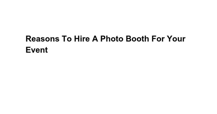 A lot of people have started hiring photo booths for their events. In fact, photo booths have become a necessary for all the events.