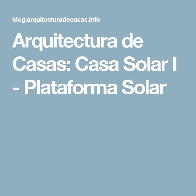 Arquitectura de Casas: Casa Solar I - Plataforma Solar
