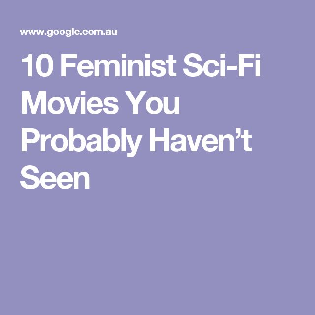 10 Feminist Sci-Fi Movies You Probably Haven't Seen