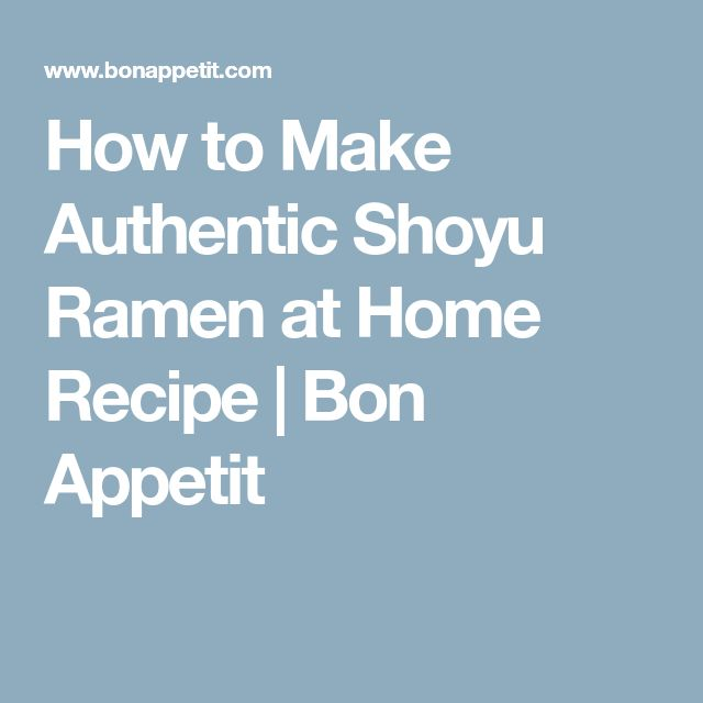 How to Make Authentic Shoyu Ramen at Home Recipe | Bon Appetit