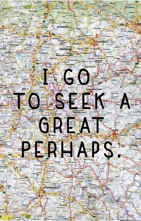 I go to seek a great perhaps. | Travel Quotes