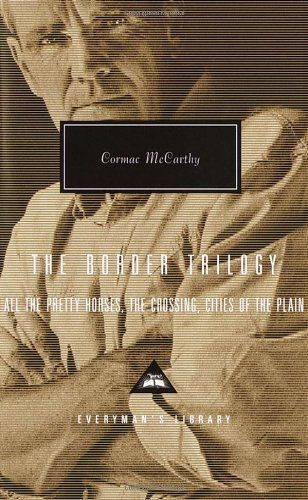 The Border Trilogy: All the Pretty Horses, the Crossing, Cities of the Plain by Cormac McCarthy
