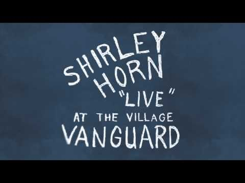 "♬♪♫  Shirley Horn: ""Live"" at the Village Vanguard (1961) - 1. Sometimes I'm Happy 2. If I Should Lose You 3. Summertime 4. Good for Nothin' Joe 5. Day In, Day Out 6. 'Round Midnight (Instrumental) 7. He Needs Me 8. Makin' Whoopee ~ YouTube"