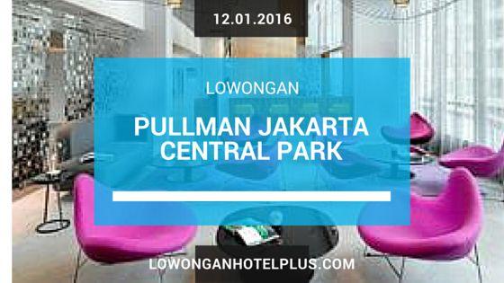 Lowongan Hotel Pullman Jakarta Central Park