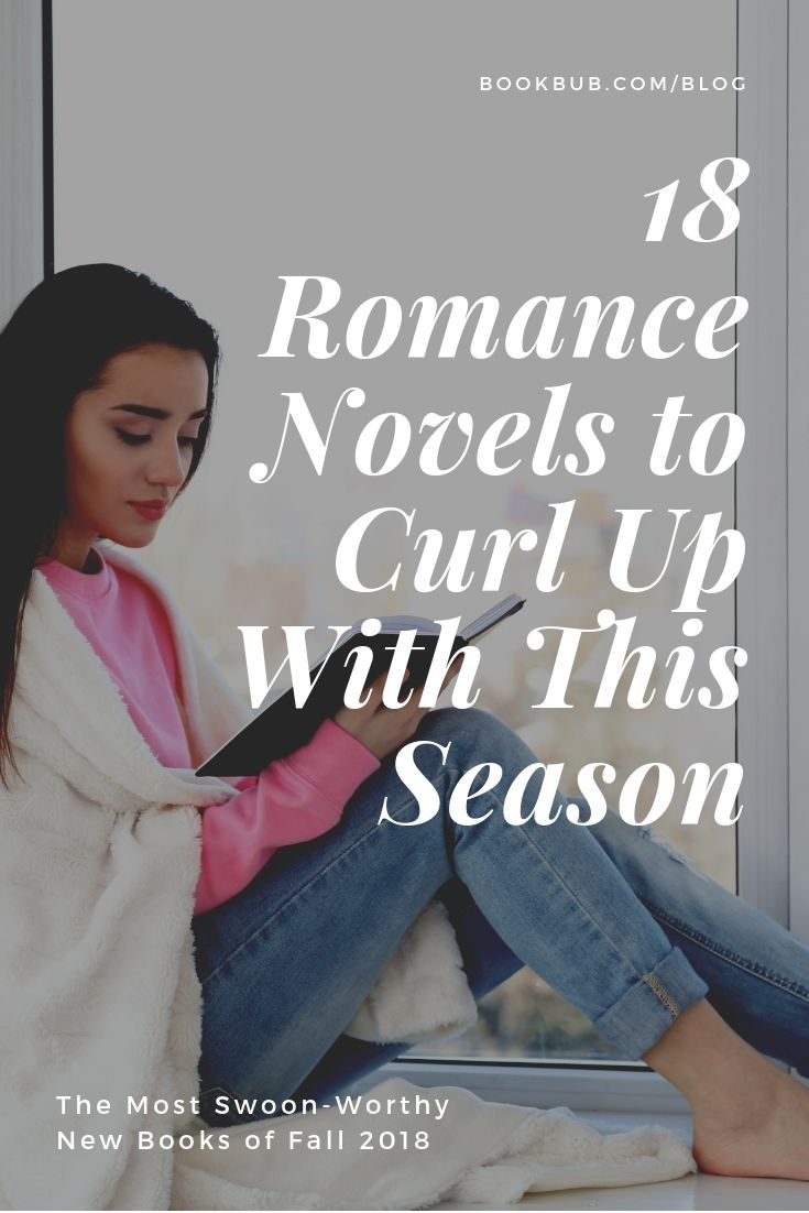 18 Romance Books To Curl Up With This Fall In 2018 Books To Read