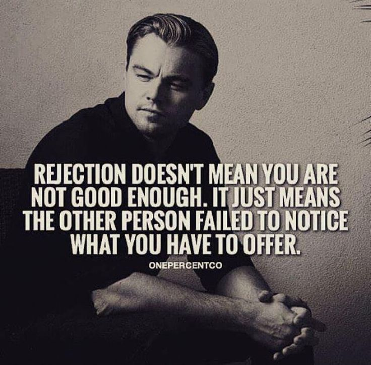 Rejection Doesn T Mean You Are Not Good Enough It Just Means The Other Person Failed To N Work Motivational Quotes Life Quotes Inspirational Quotes Motivation