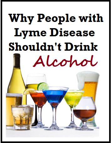 Why people with Lyme Disease can't drink alcohol.