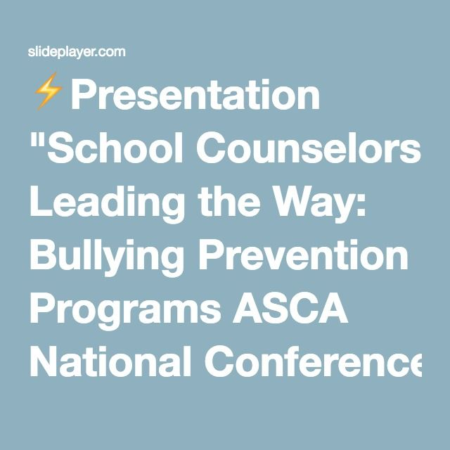 "⚡Presentation ""School Counselors Leading the Way: Bullying Prevention Programs ASCA National Conference – Denver – 2007 Barb Brunkan, AEA 9 bbrunkan@aea9.k12.ia.us Cindy."""
