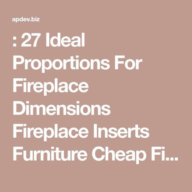 : 27 Ideal Proportions For Fireplace Dimensions Fireplace Inserts Furniture Cheap Fireplace Screens Brick Higher Curved Screen Ideas With Simple Curvy Archaic Top Iron Eotic ideal proportions for fireplace dimensions s