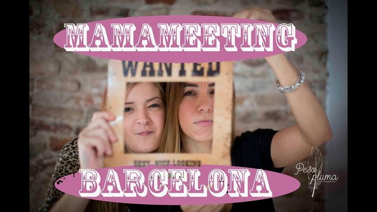 MATERNIDAD: 1ER ENCUENTRO MAMÁ YOUTUBERS Y BLOGGERS. MAMAMEETING BCN