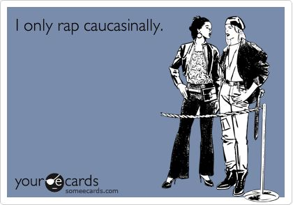 Word up, download the AutoRap app, but only if you want to rap caucasinally like myself.: Giggle, Quotes, E Card, Funny Stuff, Funnies, Humor, Ecards