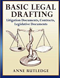 Learn to write legal documents. Basic Legal Drafting for litigation, contracts, and legislation. By Anne Rutledge