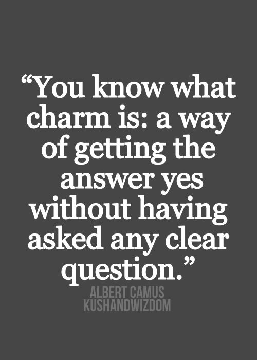 "Quote: ""You know what charm is: a way of getting the answer yes without having asked any clear question."" / @kimludcom"