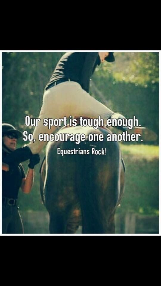 """Our sport is tough enough. So, encourage one another."" Equestrians Rock"