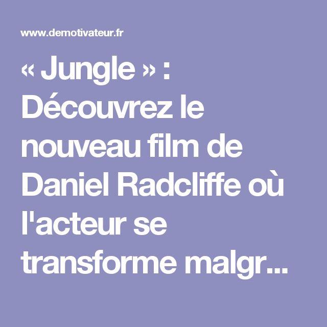 « Jungle » : Découvrez le nouveau film de Daniel Radcliffe où l'acteur se transforme malgré lui en aventurier aguerri