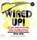 Wired Up! - Glam Proto Punk and Bubblegum European Picture Sleeves 1970-1976