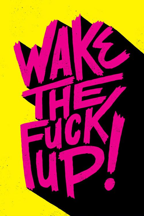 Wake The F*ck Up! from http://merde-petit-maitre.tumblr.com