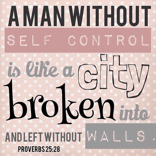 A Man Without Self Control Is Like A City Broken Into And