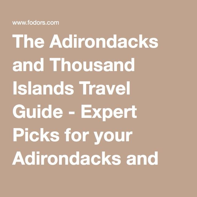 The Adirondacks and Thousand Islands Travel Guide - Expert Picks for your Adirondacks and Thousand Islands Vacation | Fodor's
