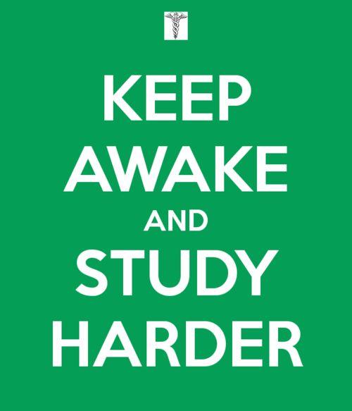 Keep awake and study harder