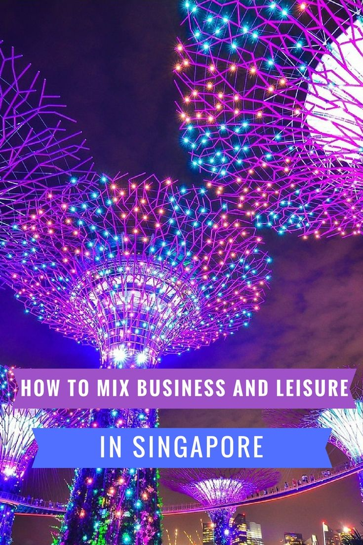 How to Mix Business with Leisure in Singapore - travel tips