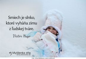 Smiech je slnko, ktoré vyháňa zimu z ľudskej tváre. Victor Hugo