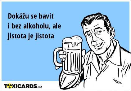 Dokážu se bavit i bez alkoholu, ale jistota je jistota