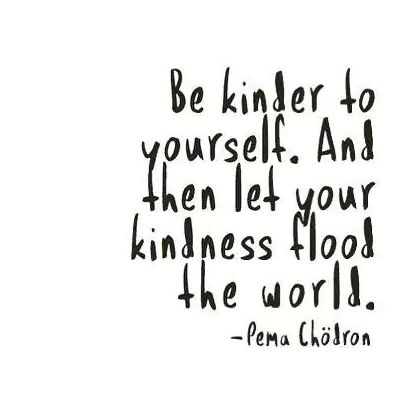 So remember to be kind to yourself — whatever that looks like to you.