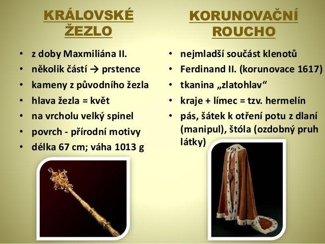 KRÁLOVSKÉ ŽEZLO • z doby Maxmiliána II. • několik částí → prstence • kameny z původního žezla • hlava žezla = květ • na vr...