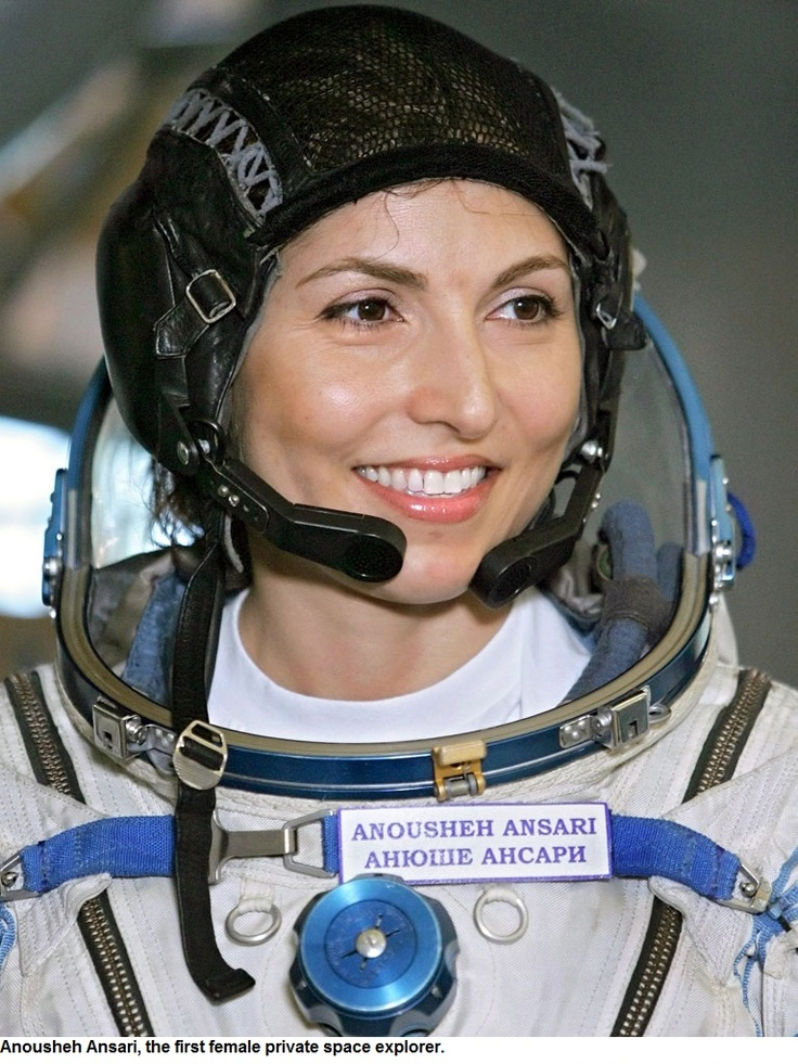 Anousheh Ansari... First civilian female space explorer... Paid twenty million dollars for ten days in the international space station... I'd marry her...
