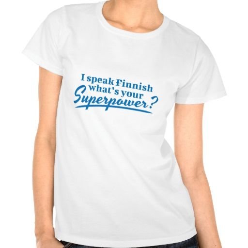 I speak Finnish what's your Superpower?  #finland #finnish #suomi #suomalainen #tpaita #tshirt #language #kieli #sprak #finska #finnish #superpower
