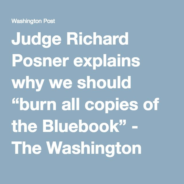 "Judge Richard Posner explains why we should ""burn all copies of the Bluebook"" - The Washington Post"