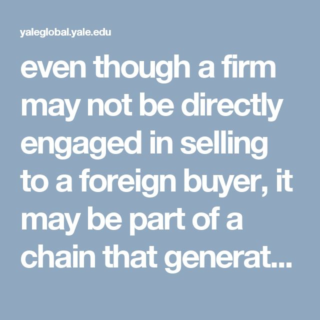 even though a firm may not be directly engaged in selling to a foreign buyer, it may be part of a chain that generates exports.
