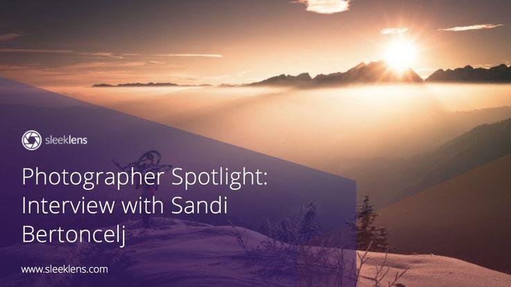Photographer Spotlight: Interview with Sandi Bertoncelj