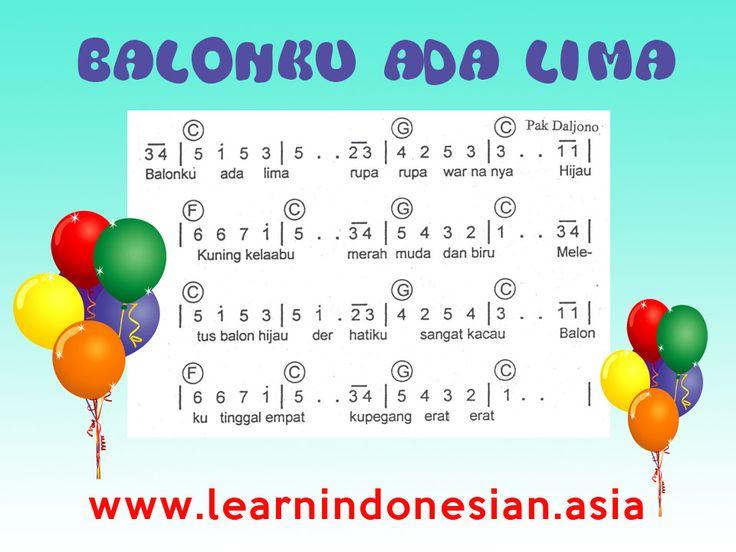 Indonesian Song - Balonku    Balonku ada lima  Rupa-rupa warnanya  Hijau, kuning, kelabu,  Merah muda dan biru    Meletus balon hijau, der!  Hatiku sangat kacau  Balonku tinggal empat  Kupegang erat-erat